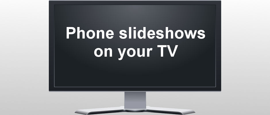 Watch slideshows of your favourite photos on your phone by sending them to the big screen TV in your lounge