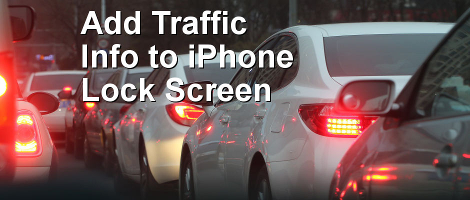Put Google Maps traffic information on the iPhone Today screen and avoid traffic jams