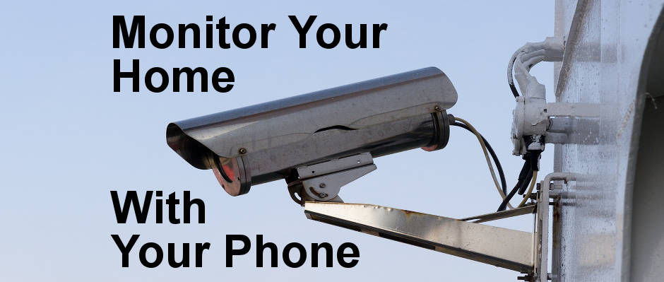 Set up a video monitoring system in your home and watch on your phone