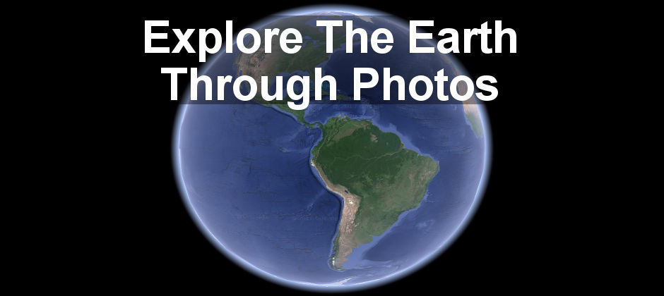 Explore the world with Google Earth and see the amazing photos people have taken at places of interest.