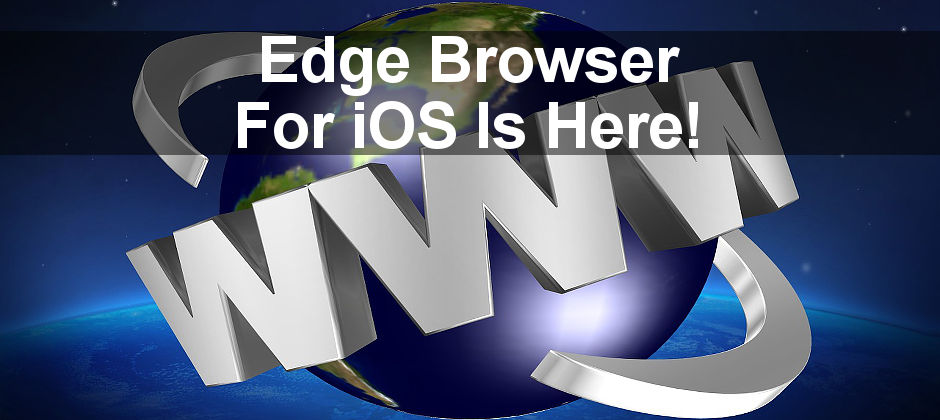 The iPhone and iPad get Microsoft Edge web browser, which is useful for people that have Windows 10 PCs.