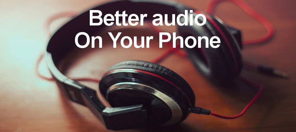 Enhance the audio on your Android phone for better music quality