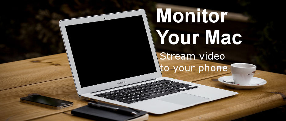 Monitor your Mac from your phone by streaming the webcam