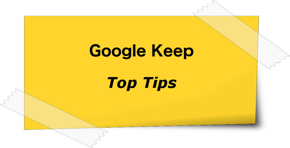Google Keep top tips - get more from this note taking app