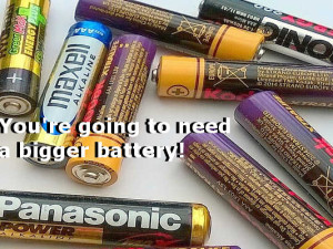 Your battery is never big enough - your're going to need a bigger battery!