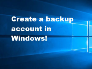 Create a backup user account in Windows in case of problems