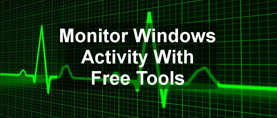Monitor Windows and see what is happening behind the scenes with these three free tools for PC users