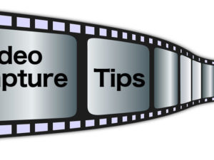 Video capture tips