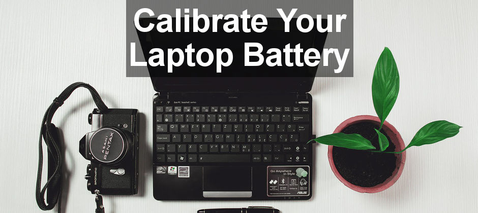 Calibrate A Laptop Battery To Show The Correct Charge And Time