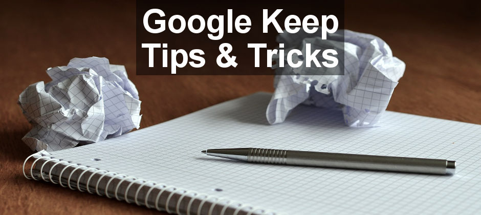 Google Keep fans are in for a treat with lots of tips and tricks for their favourite note taking app
