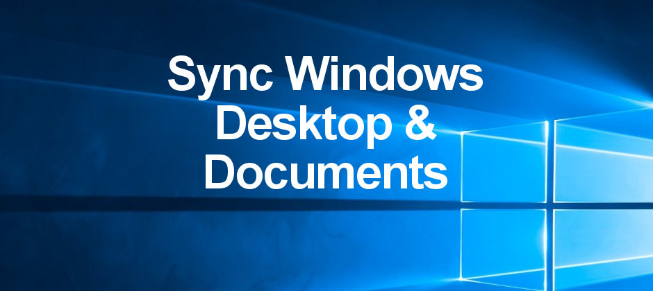 How to have just one Desktop and Documents folders synced across multiple Windows computers.
