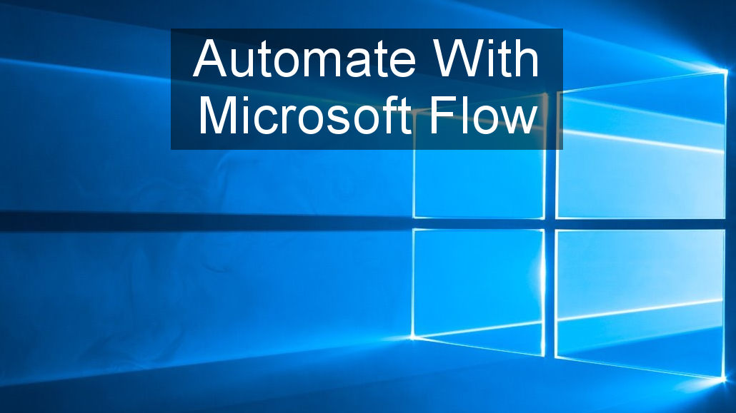 Automate tasks you would normally do manually on your computer and online using Microsoft Flow.
